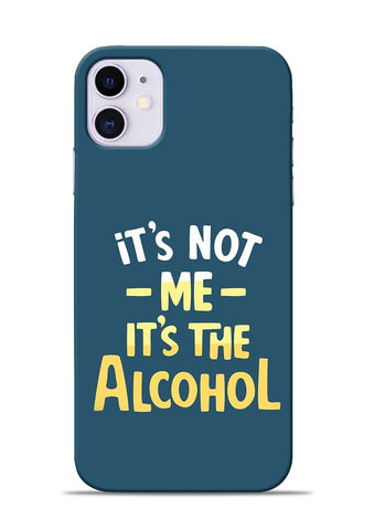 Its The Alcohol iPhone 11 Mobile Back Cover