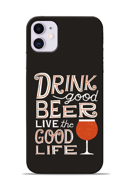 Drink Beer Good Life iPhone 11 Mobile Back Cover