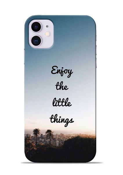 Enjoy The Little Things iPhone 11 Mobile Back Cover