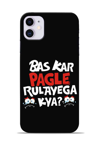 Bas Kar Pagle Rulayega Kya iPhone 11 Mobile Back Cover