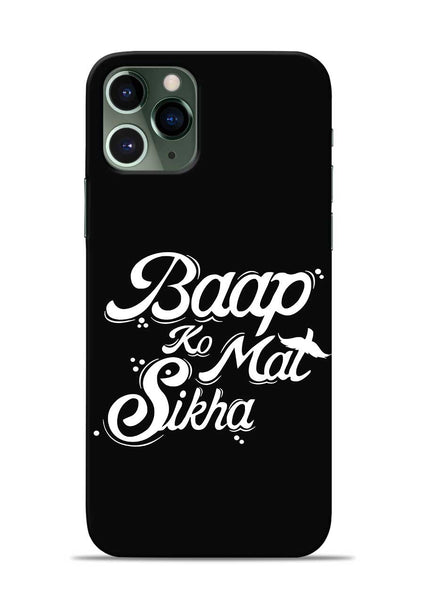 Baapko Mat Sikha iPhone 11 Pro Mobile Back Cover