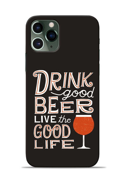 Drink Beer Good Life iPhone 11 Pro Mobile Back Cover