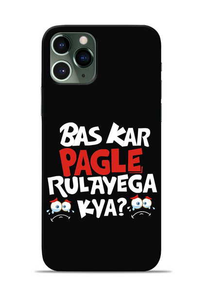 Bas Kar Pagle Rulayega Kya iPhone 11 Pro Mobile Back Cover