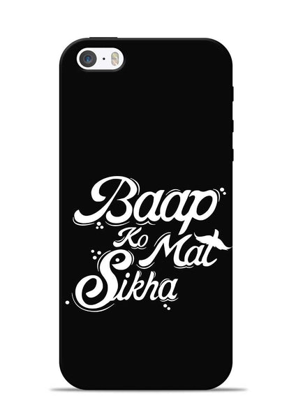 Baapko Mat Sikha iPhone 5s Mobile Back Cover