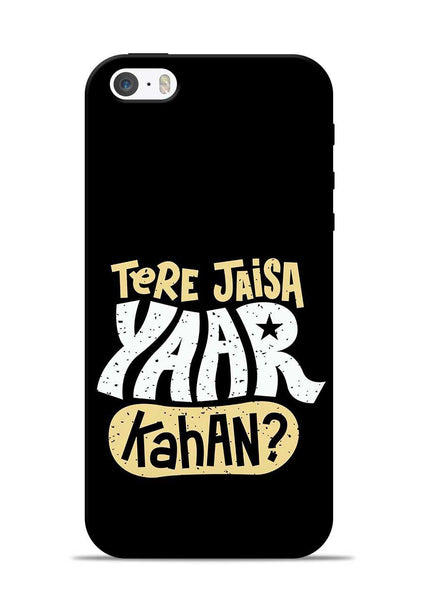 Tere Jaise Yaar kaha iPhone 5s Mobile Back Cover