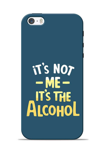 Its The Alcohol iPhone 5s Mobile Back Cover