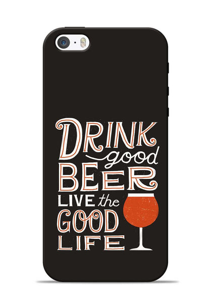 Drink Beer Good Life iPhone 5s Mobile Back Cover