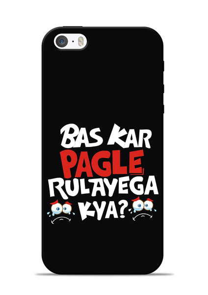 Bas Kar Pagle Rulayega Kya iPhone 5s Mobile Back Cover