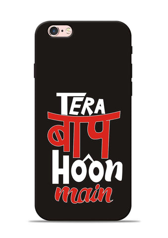 Tera Baap Hoon iPhone 6 Mobile Back Cover