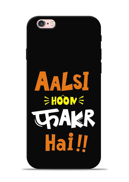 Aalsi Hoon Fakar Hai iPhone 6 Mobile Back Cover