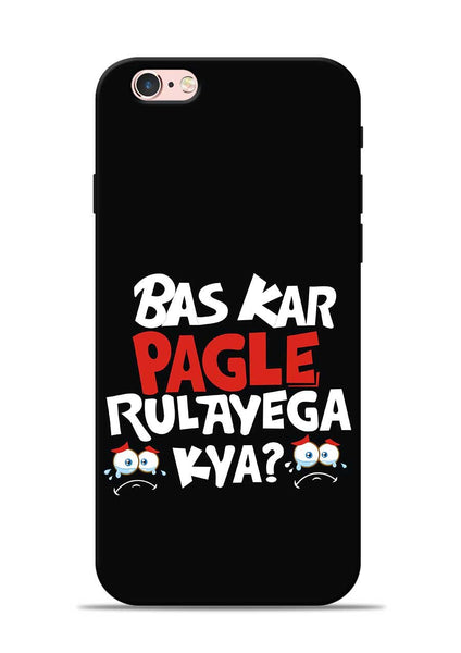 Bas Kar Pagle Rulayega Kya iPhone 6 Mobile Back Cover