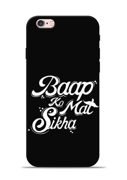 Baapko Mat Sikha iPhone 6s Mobile Back Cover