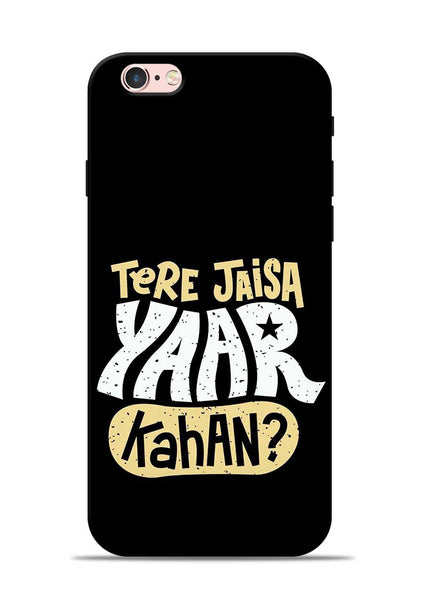 Tere Jaise Yaar kaha iPhone 6s Mobile Back Cover