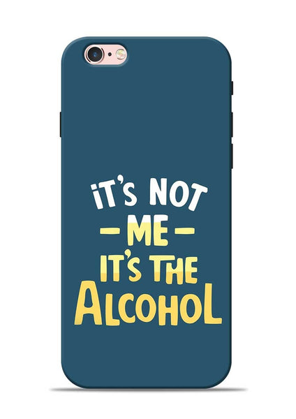 Its The Alcohol iPhone 6s Mobile Back Cover