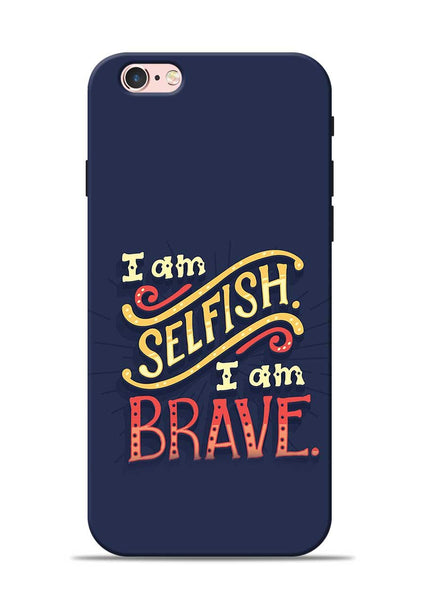 Selfish Brave iPhone 6s Mobile Back Cover