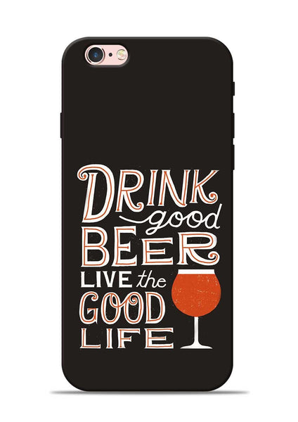 Drink Beer Good Life iPhone 6s Mobile Back Cover