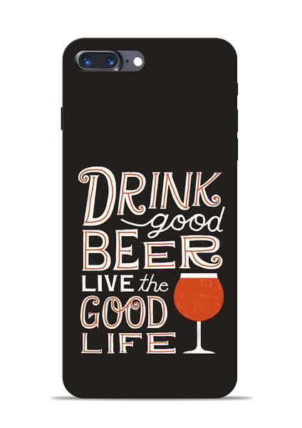 Drink Beer Good Life iPhone 7 Plus Mobile Back Cover