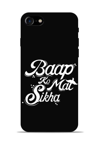 Baapko Mat Sikha iPhone 8 Mobile Back Cover