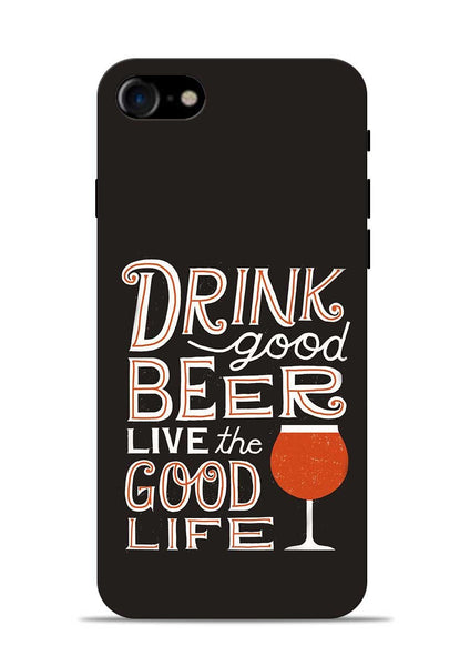 Drink Beer Good Life iPhone 8 Mobile Back Cover