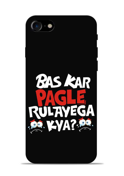 Bas Kar Pagle Rulayega Kya iPhone 8 Mobile Back Cover