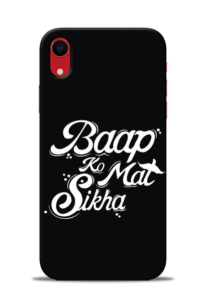 Baapko Mat Sikha iPhone XR Mobile Back Cover