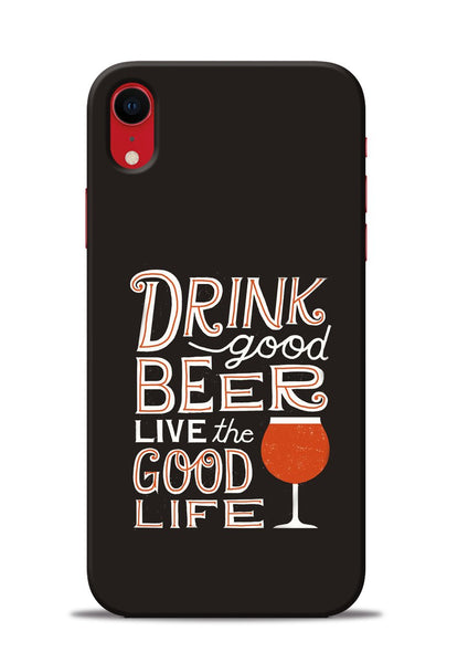Drink Beer Good Life iPhone XR Mobile Back Cover
