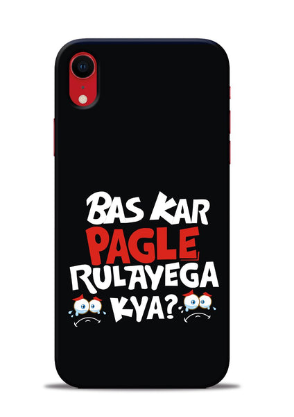 Bas Kar Pagle Rulayega Kya iPhone XR Mobile Back Cover