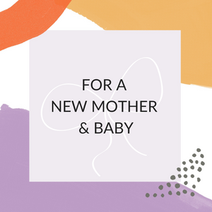 GIFT SET - FOR A NEW MOTHER & BABY