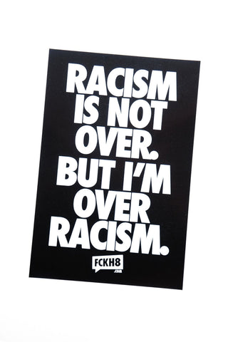 Racism is Not Over But I am Over Racism Bumper Sticker
