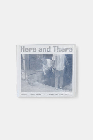 Here and There / Heren Levitt , Adam Gopnik