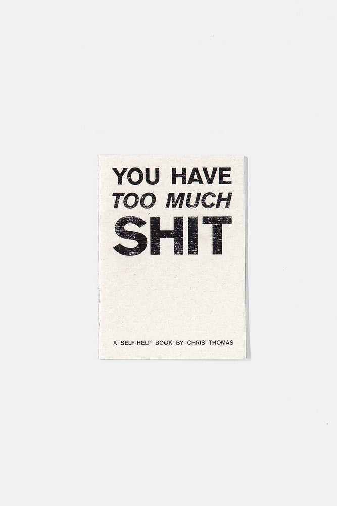 YOU HAVE TOO MUCH SHIT / ZINE