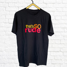 Load image into Gallery viewer, That's So Rude T-Shirt