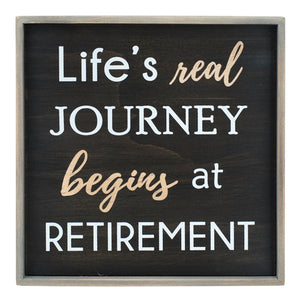 "SIGN ""LIFE'S REAL JOURNEY BEGINS AT RETIREMENT"" 6X6"""