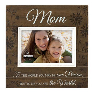 "4X6 ""MOM TO THE WORLD YOU MAY BE ONE PERSON"" BROWN WORD FRAME"