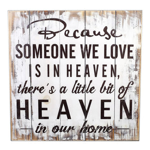 "SIGN ""BECAUSE SOMEONE WE LOVE IS IN HEAVEN"" (15""X15"")"
