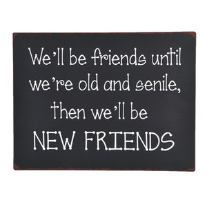 "SIGN ""WE'LL BE FRIENDS UNTIL WE'RE OLD"""