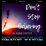 Don't Stop Believing in Good Coffee
