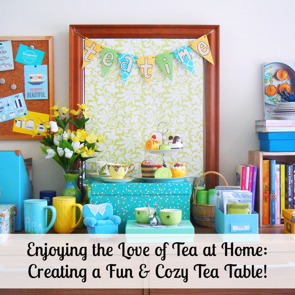 Enjoying the Love of Tea at Home: Creating a Fun & Cozy Tea Table!
