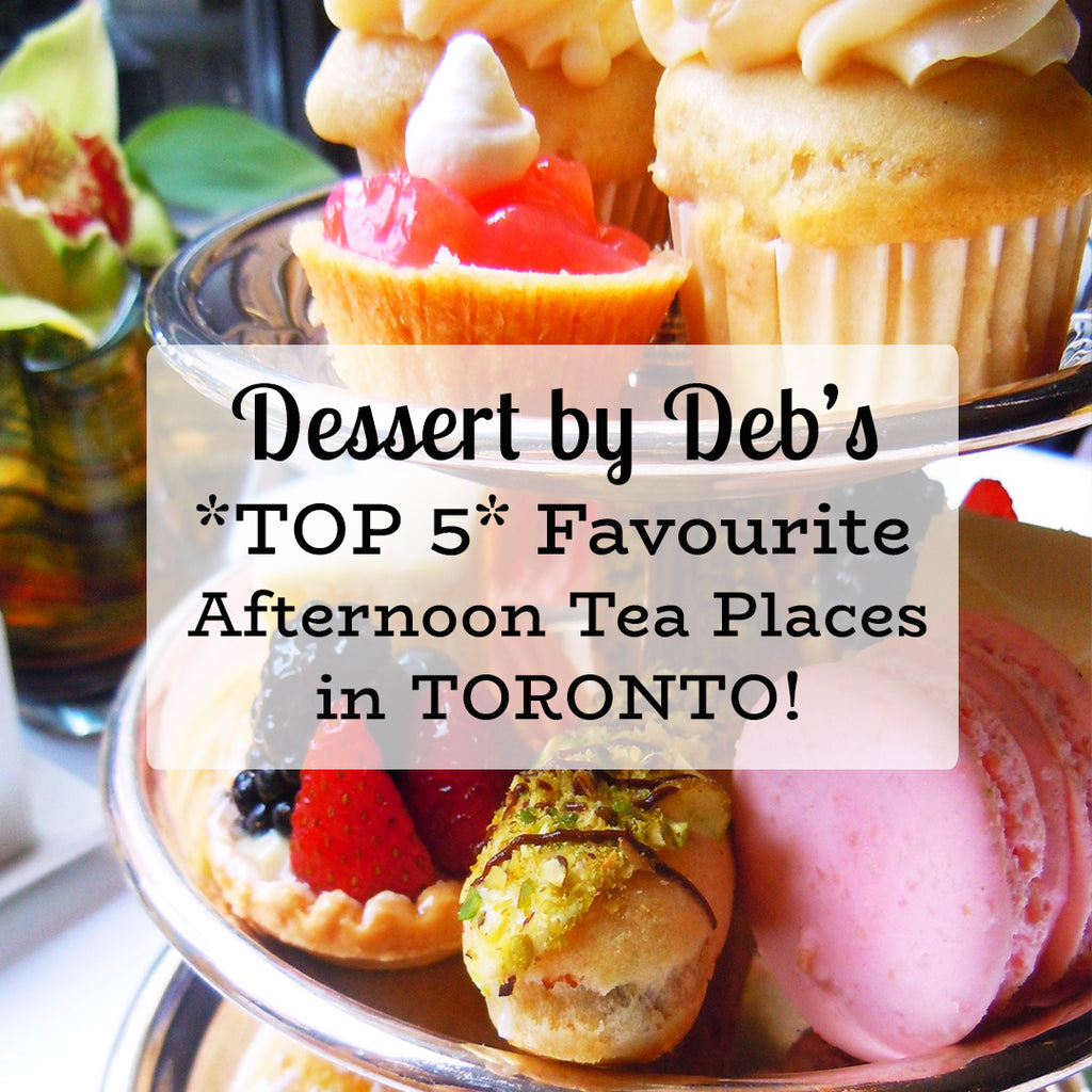 Deb's Top 5 Favourite Afternoon Tea Places in Toronto!