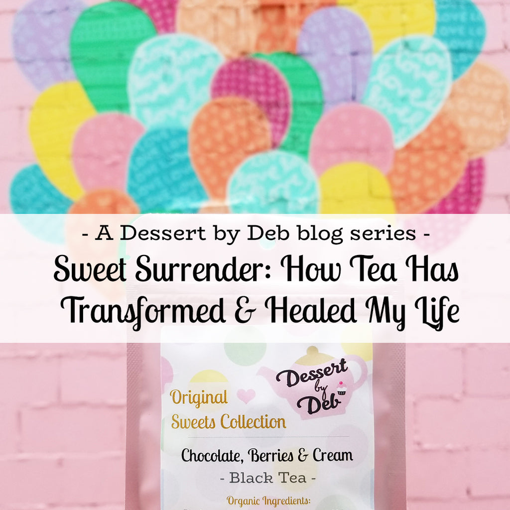 Sweet Surrender: How Tea Has Transformed & Healed My Life, Part I