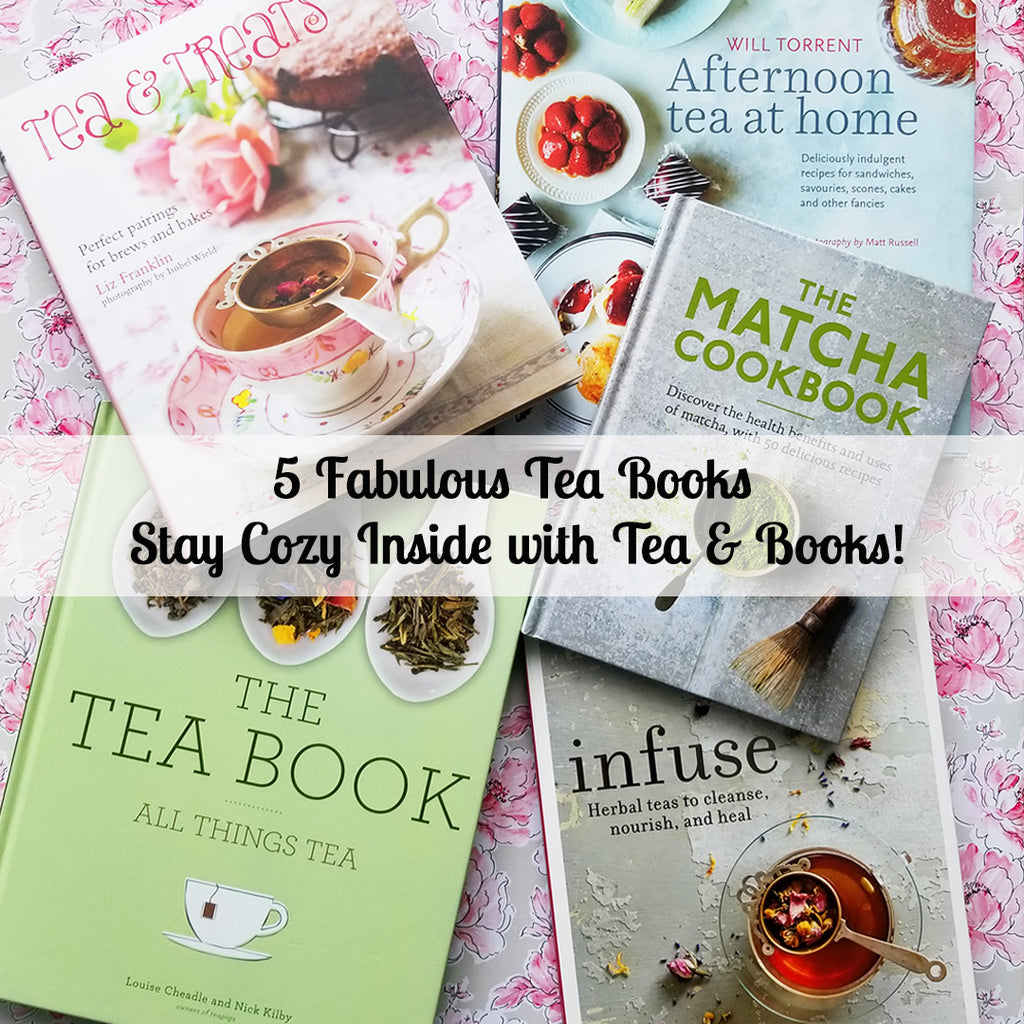 5 Fabulous Tea Books - Staying Cozy Inside with Tea & Books!