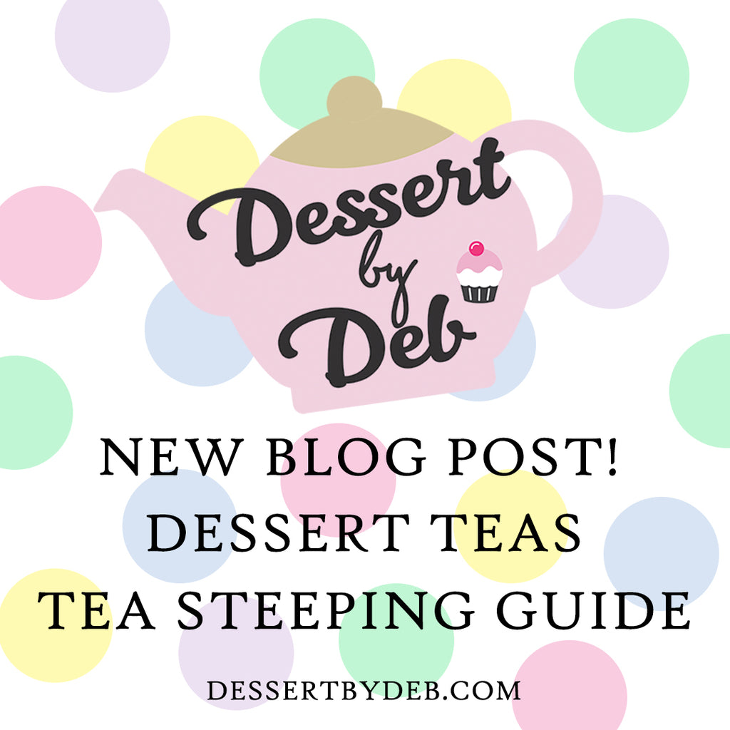 Dessert by Deb Tea Steeping Guide!