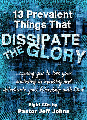 13 Prevalent Things That Dissipate The Glory - by Pastor Jeff Johns