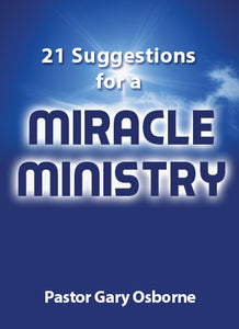 21 Suggestion for a Miracle Ministry - by Pastor Gary Osborne