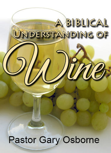 A Biblical Understanding of Wine - by Pastor Gary Osborne