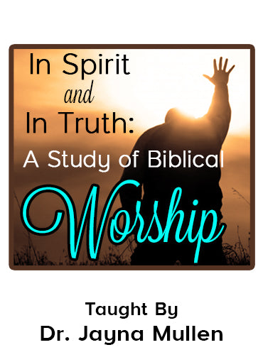 In Spirit and In Truth: A Study of Biblical Worship