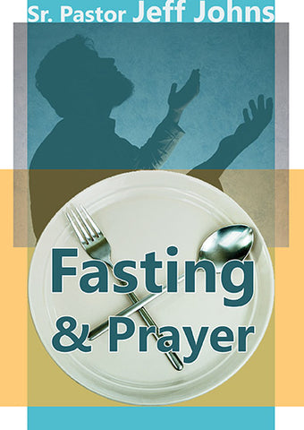 Fasting & Prayer - by Pastor Jeff Johns