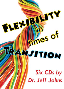 Flexibility in Time of Transition by Pastor Jeff Johns