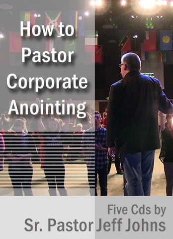 How to Pastor Corporate Anointing - by Pastor Jeff Johns