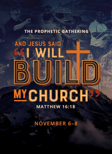"Prophetic Gathering 2019: And Jesus Said ""I Will Build My Church"""